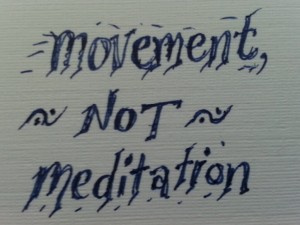 movement not meditation