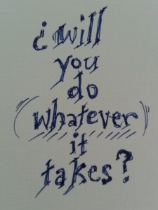 will you do whatever it takes?