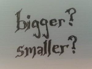 bigger? smaller?