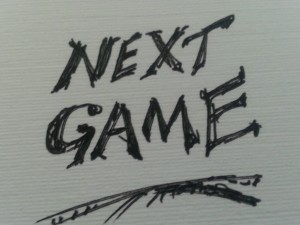 "when bored, ask ""what's the Next Game?"""