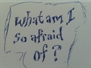 what am I so afraid of?