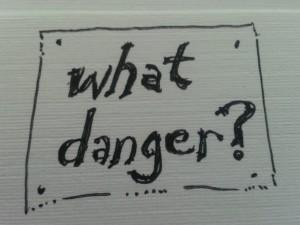 danger? What Danger?