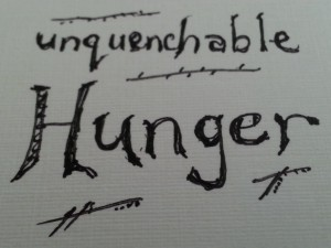 keep an unquenchable hunger